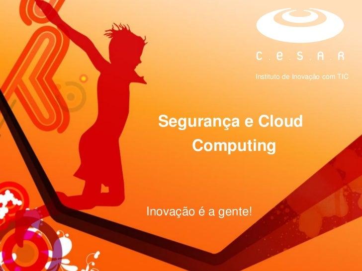 Instituto de Inovação com TIC  Segurança e Cloud        ComputingInovação é a gente!