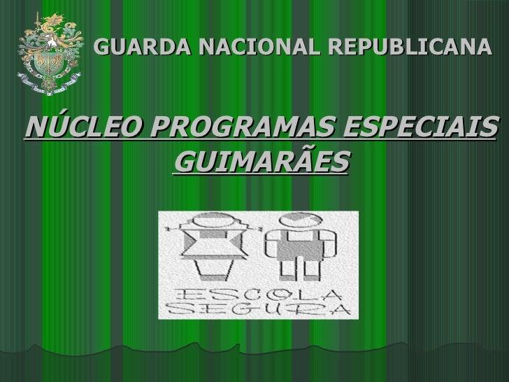 GUARDA NACIONAL REPUBLICANA NÚCLEO PROGRAMAS ESPECIAIS GUIMARÃES