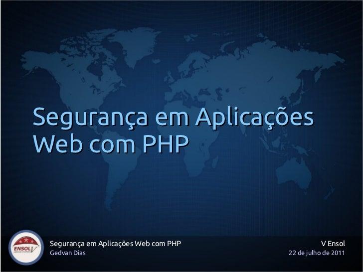 Segurança em AplicaçõesWeb com PHP Segurança em Aplicações Web com PHP             V Ensol Gedvan Dias                    ...