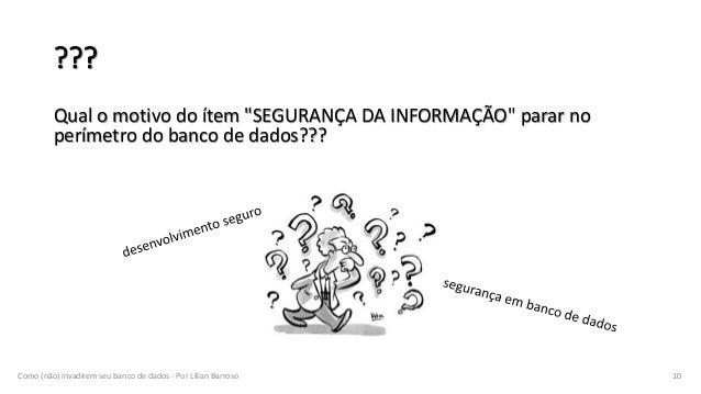 """Qual o motivo do ítem """"SEGURANÇA DA INFORMAÇÃO"""" parar no perímetro do banco de dados??? Como (não) invadirem seu banco de ..."""