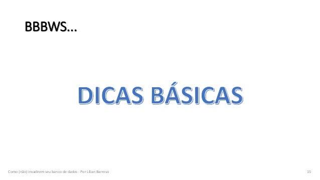 BBBWS... Como (não) invadirem seu banco de dados - Por Lílian Barroso 15