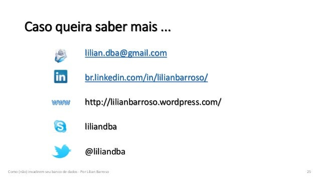Caso queira saber mais ... lilian.dba@gmail.com br.linkedin.com/in/lilianbarroso/ http://lilianbarroso.wordpress.com/ lili...