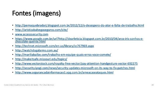 Fontes (imagens) • http://pernaquebradarj.blogspot.com.br/2012/12/o-desespero-do-ator-e-falta-de-trabalho.html • http://ar...