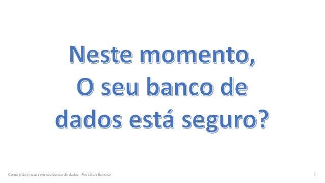 Como (não) invadirem seu banco de dados - Por Lílian Barroso 4