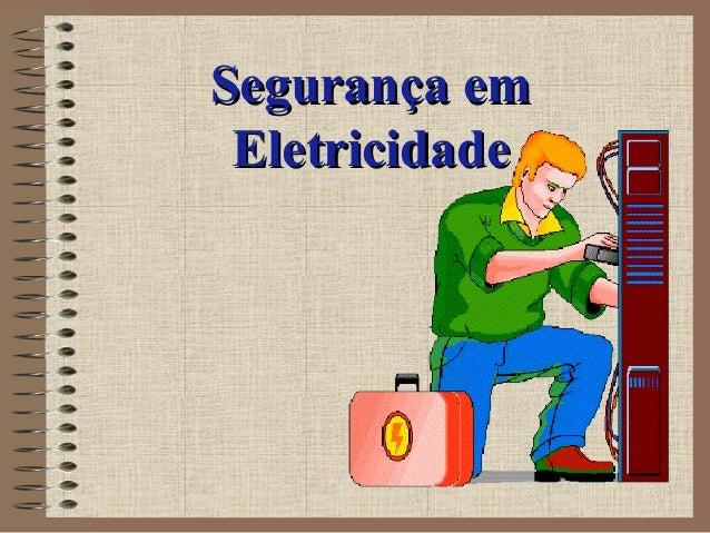 Segurança emSegurança em EletricidadeEletricidade