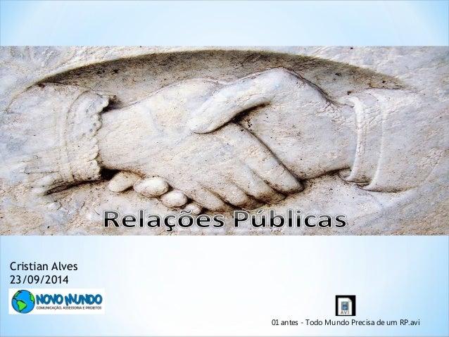 01 antes - Todo Mundo Precisa de um RP.avi  Cristian Alves  23/09/2014