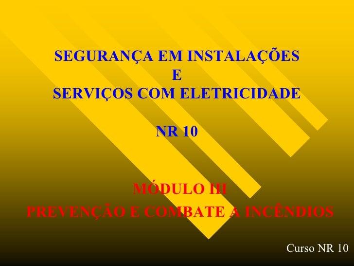 SEGURANÇA EM INSTALAÇÕES               E   SERVIÇOS COM ELETRICIDADE               NR 10             MÓDULO III PREVENÇÃO ...