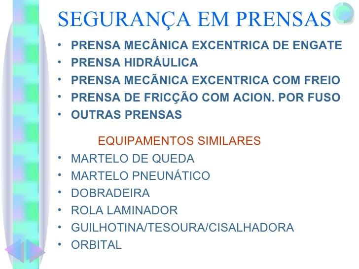 SEGURANÇA EM PRENSAS <ul><li>PRENSA MECÂNICA EXCENTRICA DE ENGATE </li></ul><ul><li>PRENSA HIDRÁULICA </li></ul><ul><li>PR...