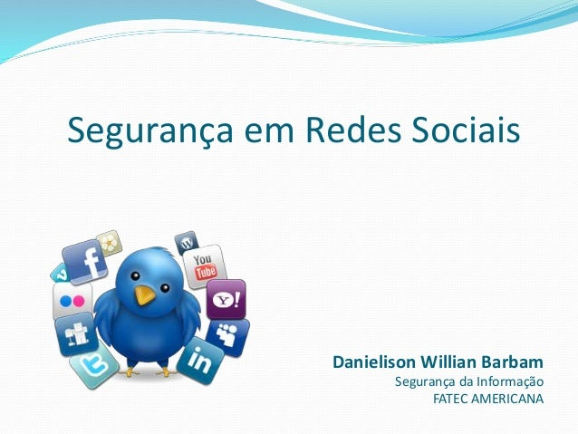 Segurança em Redes Sociais Danielison Willian Barbam Segurança da Informação FATEC AMERICANA