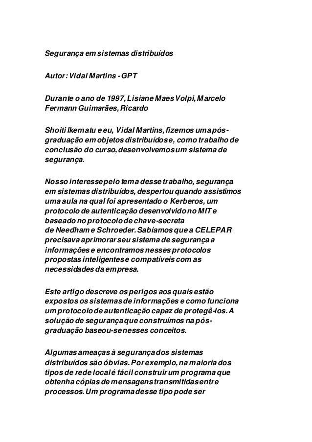 Segurança em sistemas distribuídos  Autor: Vidal Martins - GPT  Durante o ano de 1997, Lisiane Maes Volpi, Marcelo  Ferman...