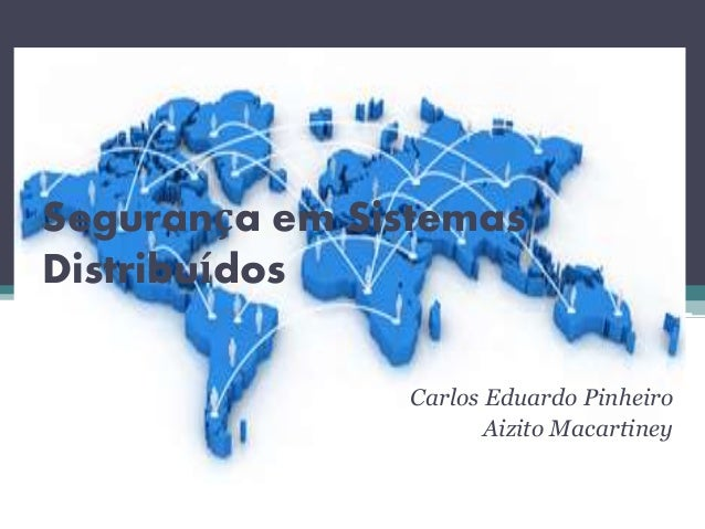 Segurança em Sistemas  Distribuídos  Carlos Eduardo Pinheiro  Aizito Macartiney