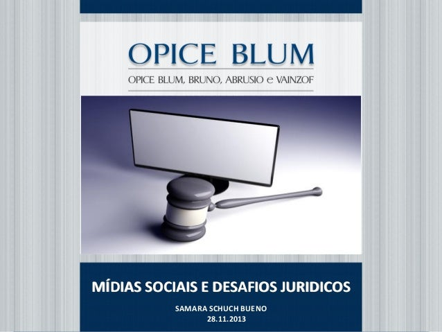 Título da apresentação 28/11/2013 Nome do Autor nomel@opiceblum.com.br MÍDIAS SOCIAIS E DESAFIOS JURIDICOS SAMARA SCHUCH B...