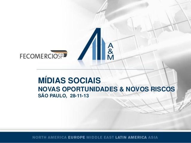 MÍDIAS SOCIAIS NOVAS OPORTUNIDADES & NOVOS RISCOS SÃO PAULO, 28-11-13