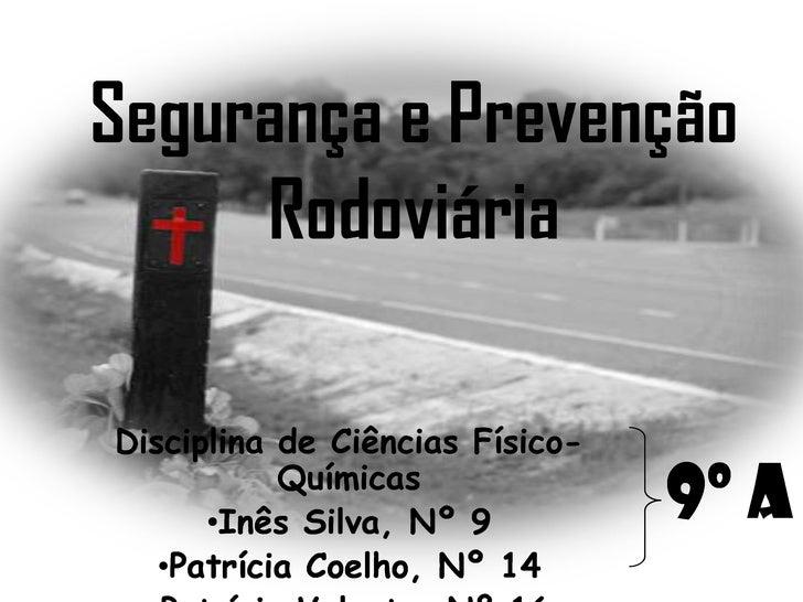 Segurança e Prevenção     RodoviáriaDisciplina de Ciências Físico-           Químicas      •Inês Silva, Nº 9          9º A...