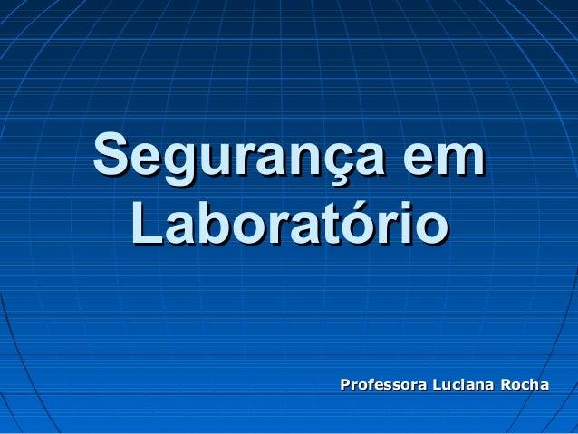 Segurança em Laboratório       Professora Luciana Rocha