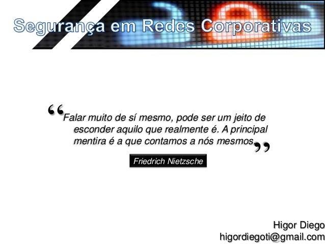 Higor Diegohigordiegoti@gmail.comFalar muito de sí mesmo, pode ser um jeito deesconder aquilo que realmente é. A principal...