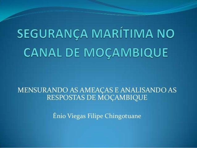MENSURANDO AS AMEAÇAS E ANALISANDO AS      RESPOSTAS DE MOÇAMBIQUE        Énio Viegas Filipe Chingotuane