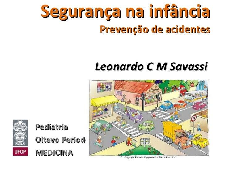 Segurança na infância Prevenção de acidentes Leonardo C M Savassi   Pediatria Oitavo Período MEDICINA