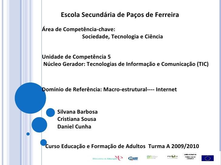 Escola Secundária de Paços de Ferreira Área de Competência-chave:  Sociedade, Tecnologia e Ciência Unidade de Competência ...