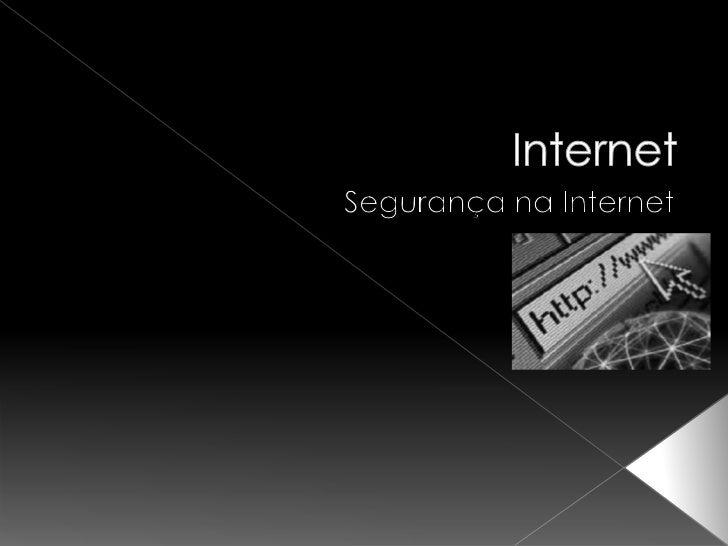 Internet<br />Segurança na Internet<br />