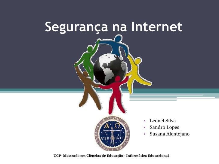 Segurança na Internet<br /><ul><li>Leonel Silva