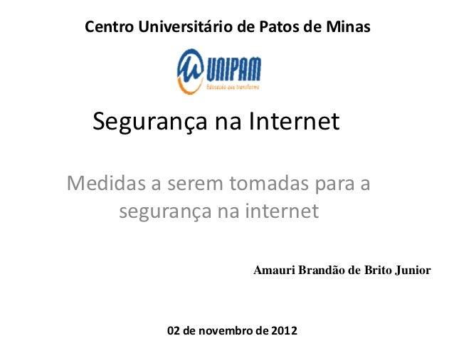 Centro Universitário de Patos de Minas  Segurança na InternetMedidas a serem tomadas para a    segurança na internet      ...