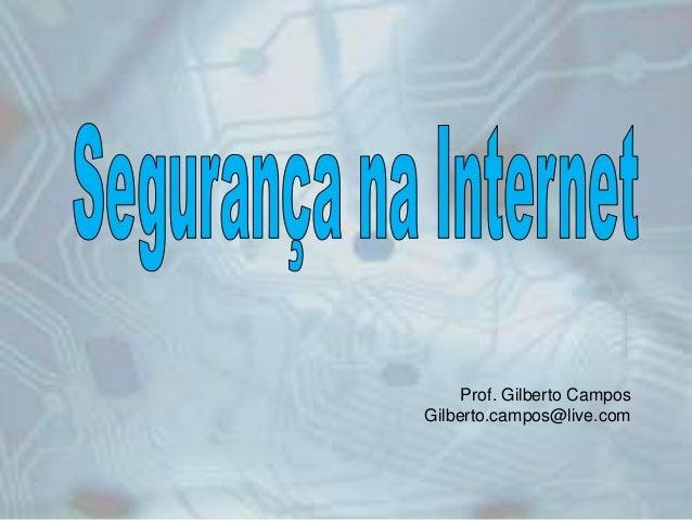 Prof. Gilberto Campos Gilberto.campos@live.com