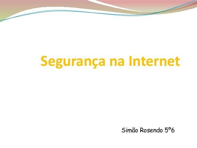 Segurança na Internet Rosendo 5º6 Simão Rosendo 5º6
