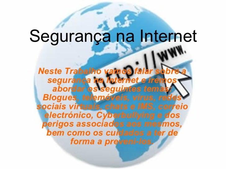 Segurança na Internet Neste Trabalho vamos falar sobre a segurança na Internet e iremos abordar os seguintes temas: Blogue...