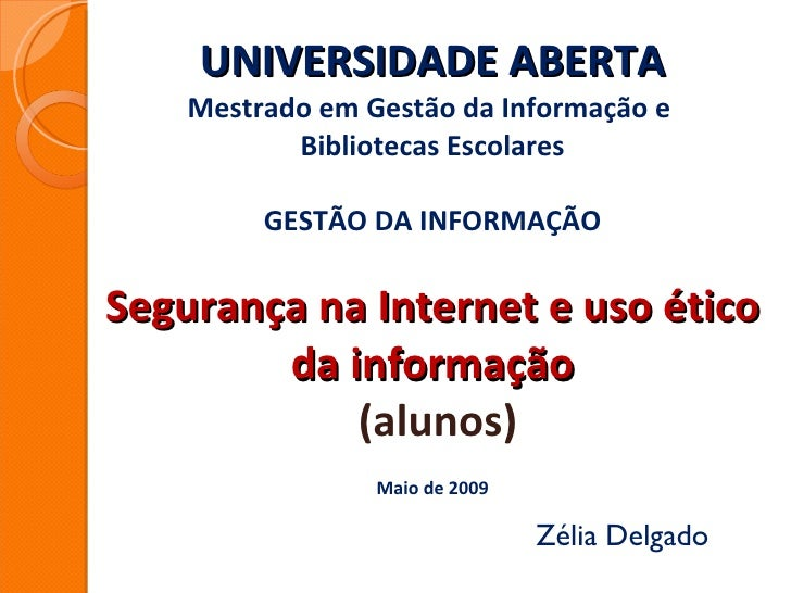 UNIVERSIDADE ABERTA Mestrado em Gestão da Informação e  Bibliotecas Escolares GESTÃO DA INFORMAÇÃO Segurança na Internet e...