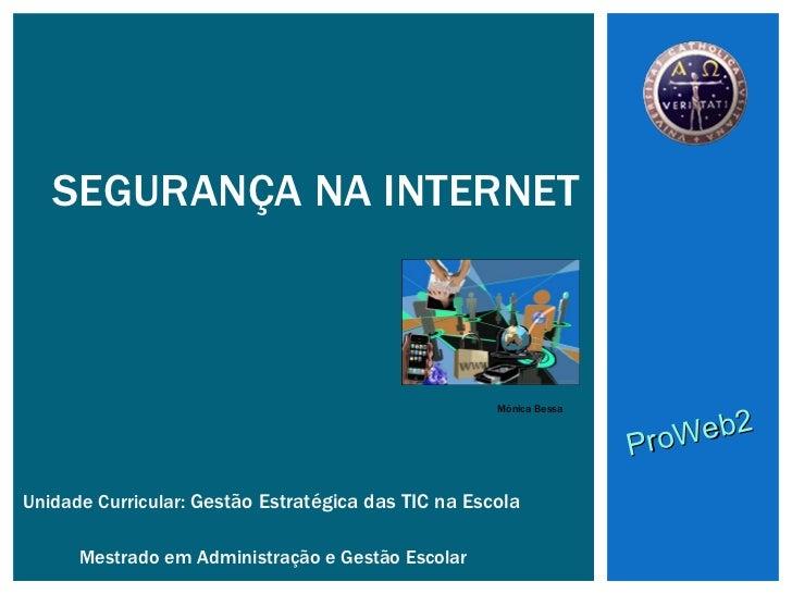 SEGURANÇA NA INTERNET Unidade Curricular:  Gestão Estratégica das TIC na Escola Mestrado em Administração e Gestão Escolar...