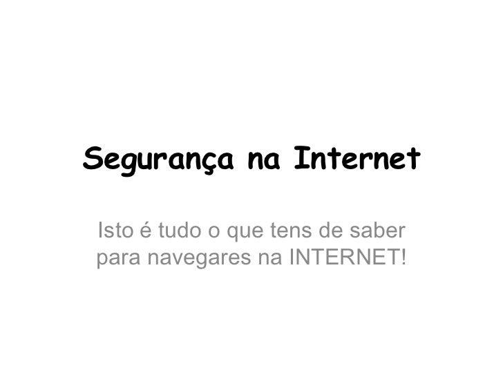 Segurança na InternetIsto é tudo o que tens de saberpara navegares na INTERNET!