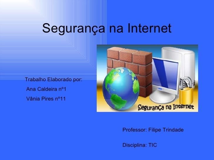 Segurança na Internet Trabalho Elaborado por: Ana Caldeira nº1 Vânia Pires nº11 Professor: Filipe Trindade Disciplina: TIC