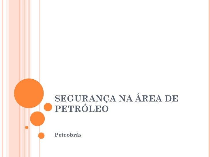 SEGURANÇA NA ÁREA DE PETRÓLEO Petrobrás