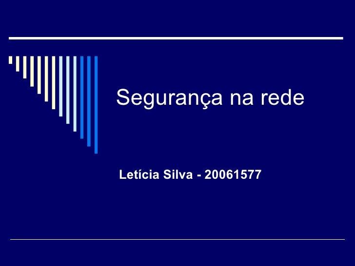 Segurança na rede  Letícia Silva - 20061577