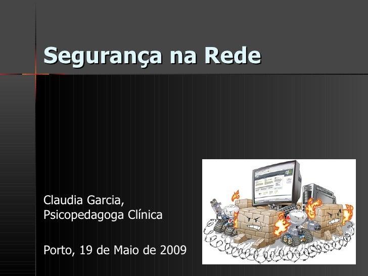 Segurança na Rede Claudia Garcia, Psicopedagoga Clínica Porto, 19 de Maio de 2009