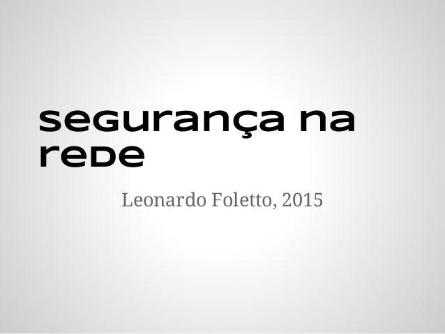 segurança na rede Leonardo Foletto, 2015