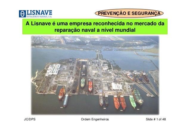 PREVENÇÃO E SEGURANÇA  A Lisnave é uma empresa reconhecida no mercado da  reparação naval a nível mundial  JC/DPS Ordem En...