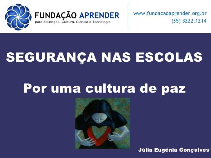 SEGURANÇA NAS ESCOLAS Por uma cultura de paz Júlia Eugênia Gonçalves