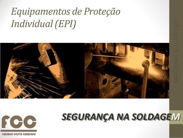Equipamentos de Proteção Individual (EPI) SEGURANÇA NA SOLDAGEM Soldagem&Brasagem