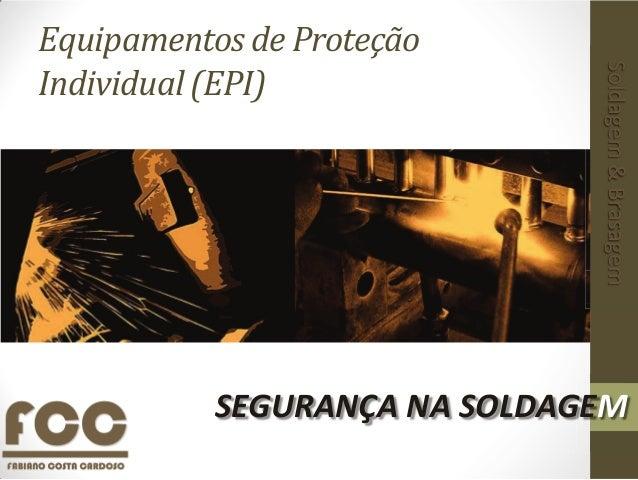 Equipamentos de Proteção  Individual (EPI)  Soldagem & Brasagem  SEGURANÇA NA SOLDAGEM