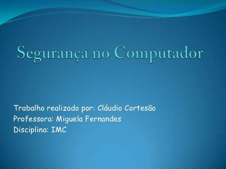 Trabalho realizado por: Cláudio CortesãoProfessora: Miguela FernandesDisciplina: IMC