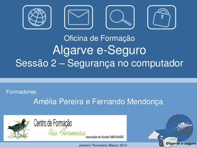 Oficina de Formação              Algarve e-Seguro   Sessão 2 – Segurança no computadorFormadores:         Amélia Pereira e...