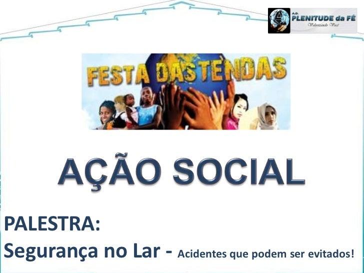 AÇÃO SOCIAL<br />PALESTRA:<br />Segurança no Lar - Acidentes que podem ser evitados!<br />