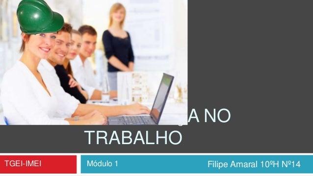 SEGURANÇA NO TRABALHO Filipe Amaral 10ºH Nº14TGEI-IMEI Módulo 1