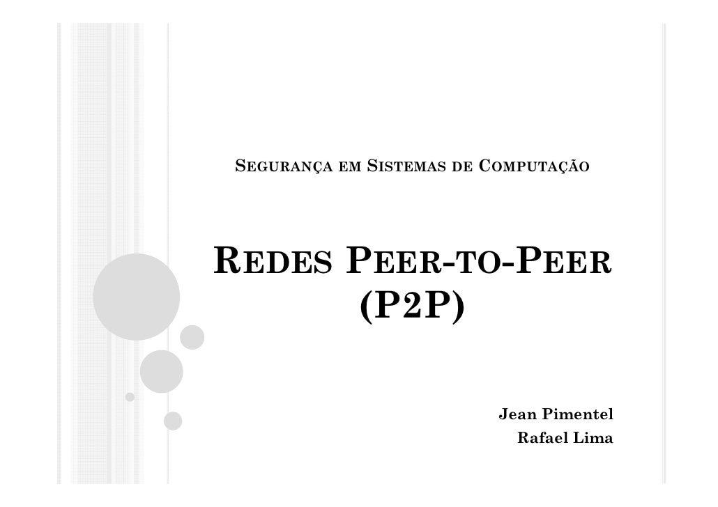 SEGURANÇA   EM   SISTEMAS DE COMPUTAÇÃO     REDES PEER-TO-PEER        (P2P)                                Jean Pimentel  ...