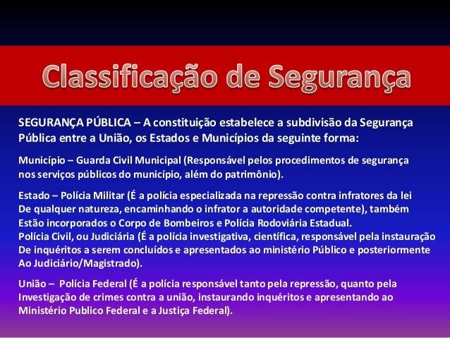 SEGURANÇA PÚBLICA – A constituição estabelece a subdivisão da Segurança Pública entre a União, os Estados e Municípios da ...