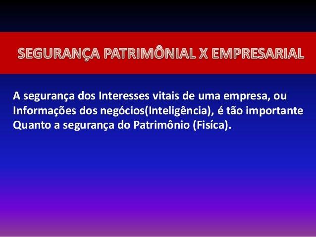 A segurança dos Interesses vitais de uma empresa, ou Informações dos negócios(Inteligência), é tão importante Quanto a seg...