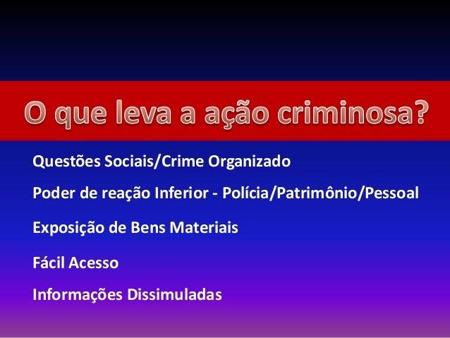 Questões Sociais/Crime Organizado Poder de reação Inferior - Polícia/Patrimônio/Pessoal Fácil Acesso Exposição de Bens Mat...