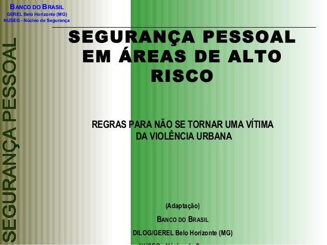 BANCO DO BRASIL GEREL Belo Horizonte (MG) NUSEG - Núcleo de Segurança SEGURANÇA PESSOAL EM ÁREAS DE ALTO RISCO REGRAS PARA...